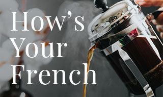How's Your French (Press)